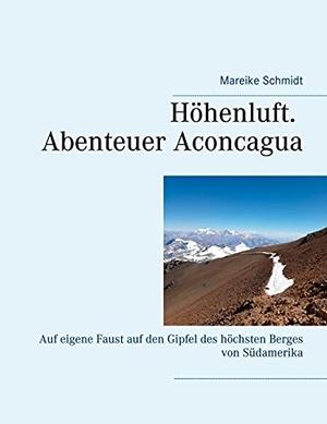 Schmidt, Mareike. Höhenluft. Abenteuer Aconcagua - Auf eigene Faust auf den Gipfel des höchsten Berges von Südamerika. Books on Demand, 2021.