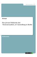"""Das private Politische der """"Homosexualität_en"""" Ausstellung in Berlin"""