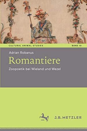 Robanus, Adrian. Romantiere - Zoopoetik bei Wielan