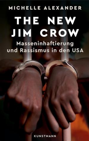 Michelle Alexander / Gabriele Gockel / Thomas Wollermann. The New Jim Crow - Masseninhaftierung und Rassismus in den USA. Kunstmann, A, 2016.