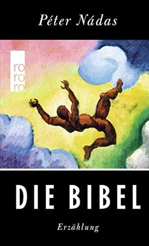 Péter Nádas / Ruth Futaky. Die Bibel. ROWOHLT Taschenbuch, 2019.