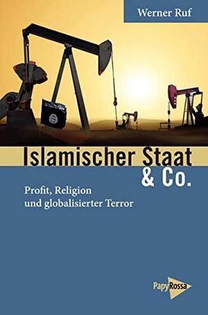 Werner Ruf. Islamischer Staat & Co. - Profit, Religion und globalisierter Terror. PapyRossa Verlag, 2017.