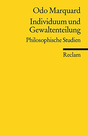 Odo Marquard. Individuum und Gewaltenteilung - Philosophische Studien. Reclam, Philipp, 2004.