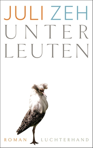 Juli Zeh. Unterleuten - Roman. Luchterhand, 2016.