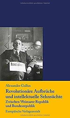 Gallus, Alexander. Revolutionäre Aufbrüche und intellektuelle Sehnsüchte zwischen Weimarer Republik und Bundesrepublik. Europäische Verlagsanst., 2021.