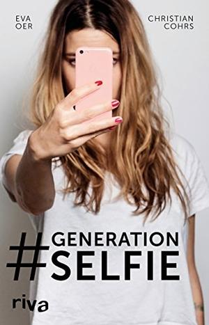 Christian Cohrs / Eva Oer. Generation Selfie. riva, 2016.
