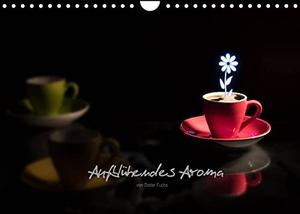 """Fuchs, Dieter. Aufblühendes Aroma (Wandkalender 2022 DIN A4 quer) - Aromatischer """"Blümchenkaffee"""" nimmt originelle Formen an (Monatskalender, 14 Seiten ). Calvendo, 2021."""