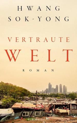 Sok-Yong, Hwang. Vertraute Welt - Roman. Europa Ve