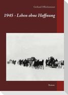 1945 - Leben ohne Hoffnung