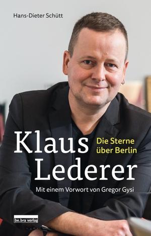 Schütt, Hans-Dieter (Hrsg.). Klaus Lederer - Die Sterne über Berlin Mit einem Vorwort von Gregor Gysi. Bebra Verlag, 2021.