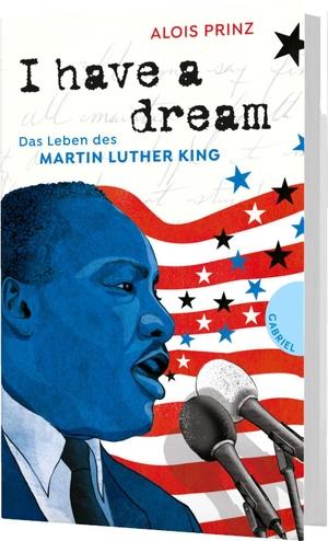 Alois Prinz / Irmela Schautz. I have a dream - Das Leben des Martin Luther King. Gabriel in der Thienemann-Esslinger Verlag GmbH, 2019.