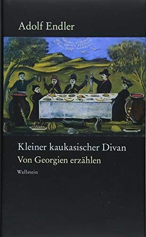 Adolf Endler / Brigitte Endler. Kleiner kaukasischer Divan - Von Georgien erzählen. Wallstein, 2018.