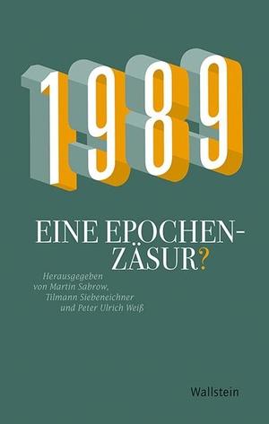 Sabrow, Martin / Tilmann Siebeneichner et al (Hrsg.). 1989 - Eine Epochenzäsur?. Wallstein Verlag GmbH, 2021.