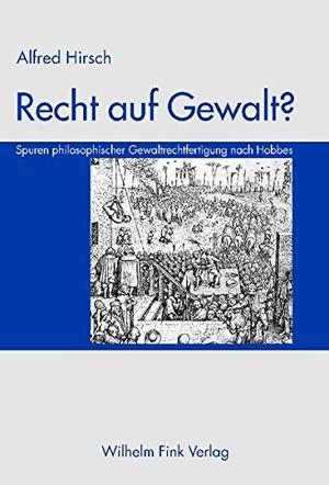 Alfred Hirsch. Recht auf Gewalt? - Spuren philosophischer Gewaltrechtfertigung nach Hobbes. Verlag Wilhelm Fink, 2004.