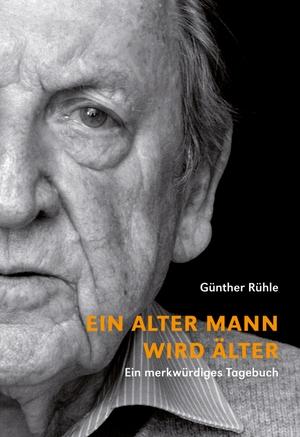 Rühle, Günther. Ein alter Mann wird älter - Ein merkwürdiges Tagebuch. Alexander Verlag Berlin, 2021.