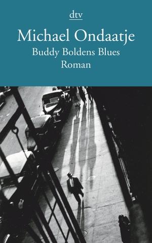Ondaatje, Michael. Buddy Boldens Blues. dtv Verlag