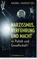 Narzissmus, Verführung und Macht in Politik und Gesellschaft