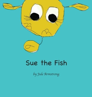 Jule, Armstrong. SUE the Fish. Pickle Blossom Press, 2015.