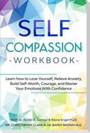 Self-Compassion Workbook: Learn how to Love Yourself, Relieve Anxiety, Build Self-Worth, Courage, and Master Your Emotions With Confidence