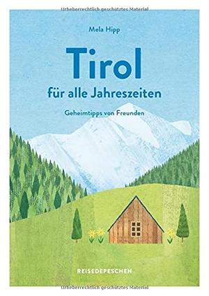 Hipp, Mela. Reisehandbuch Tirol für alle Jahreszeiten - Geheimtipps von Freunden. Reisedepeschen Verlag, 2021.