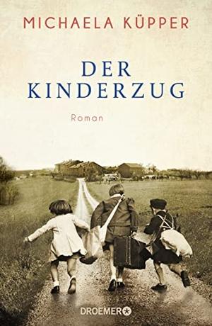 Michaela Küpper. Der Kinderzug - Roman. Droemer, 2019.