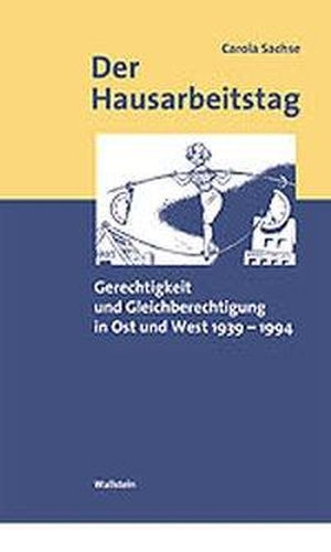 Carola Sachse. Der Hausarbeitstag - Gerechtigkeit und Gleichberechtigung in Ost und West 1939-1994. Wallstein, 2002.