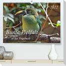 Bunte Vielfalt in der Vogelwelt (Premium, hochwertiger DIN A2 Wandkalender 2022, Kunstdruck in Hochglanz)
