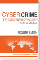 Cybercrime - A Clear and Present Danger the CEO's Guide to Cyber Security