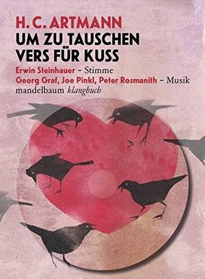 Artmann, H. C.. Um zu tauschen Vers für Kuss - Klangbuch mit CD. Mandelbaum Verlag, 2021.