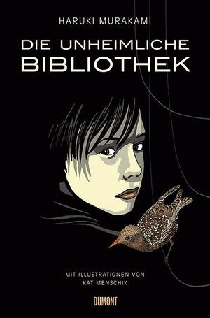 Haruki Murakami / Kat Menschik / Ursula Gräfe. Die unheimliche Bibliothek - Erzählung. DuMont Buchverlag, 2013.