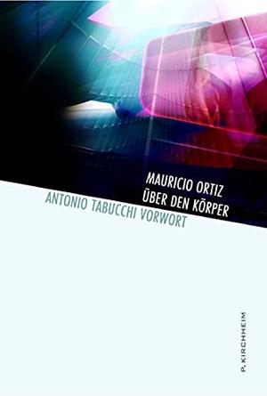 Mauricio Ortiz / Antonio Tabucchi / Maralde Meyer-Minnemann. Über den Körper. Kirchheim, P, 2004.