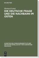 Die Deutsche Frage und die Nachbarn im Osten