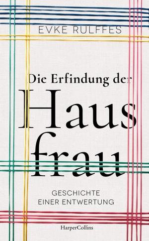Rulffes, Evke. Die Erfindung der Hausfrau - Geschichte einer Entwertung. HarperCollins, 2021.