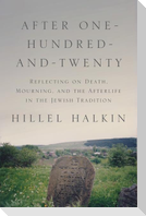 After One-Hundred-And-Twenty: Reflecting on Death, Mourning, and the Afterlife in the Jewish Tradition