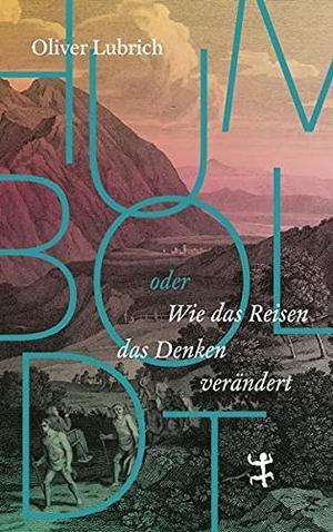 Lubrich, Oliver. Humboldt - oder wie das Reisen das Denken verändert. Matthes & Seitz Verlag, 2021.