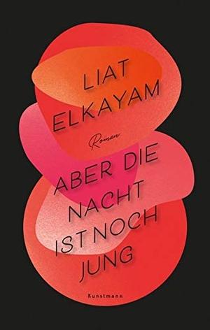 Elkayam, Liat. Aber die Nacht ist noch jung. Kunst
