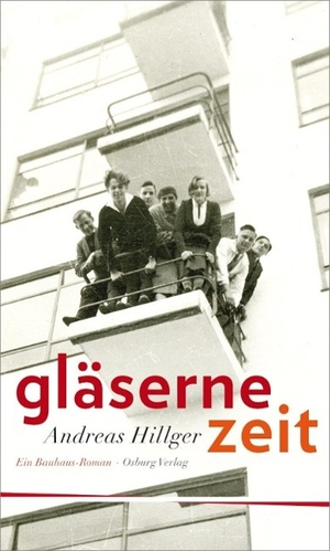 Andreas Hillger. Gläserne Zeit - Ein Bauhaus-Roma