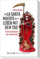 »La Santa Muerte« - Leben mit dem Tod