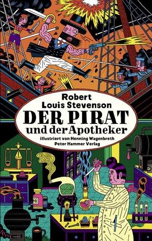 Robert Louis Stevenson / Henning Wagenbreth / Henning Wagenbreth. Der Pirat und der Apotheker - Eine lehrreiche Geschichte. Peter Hammer Verlag, 2012.