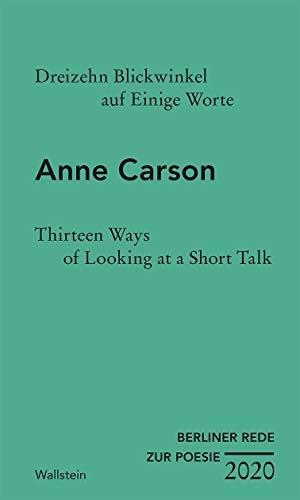 Carson, Anne. Dreizehn Blickwinkel auf Einige Wort