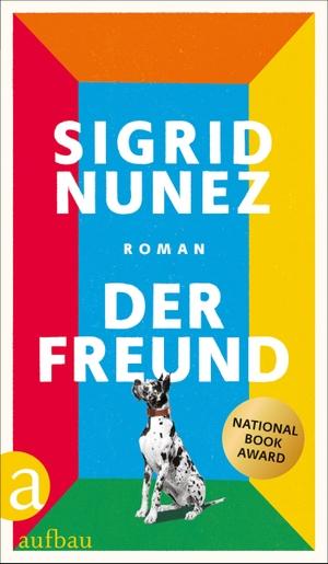 Sigrid Nunez / Anette Grube. Der Freund - Roman. Aufbau Verlag, 2020.