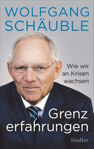 Schäuble, Wolfgang. Grenzerfahrungen - Wie wir an