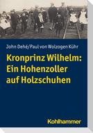 Kronprinz Wilhelm: Ein Hohenzoller auf Holzschuhen