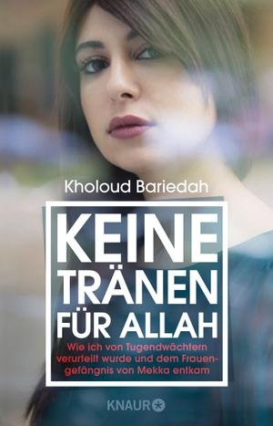Kholoud Bariedah / Günther Orth. Keine Tränen für Allah - Wie ich von Tugendwächtern verurteilt wurde und dem Frauengefängnis von Mekka entkam. Knaur, 2018.