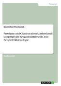 Probleme und Chancen eines konfessionell kooperativen Religionsunterrichts. Das Beispiel Ekklesiologie