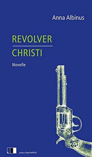 Albinus, Anna. Revolver Christi. edition Fototapeta, 2021.