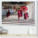 Faszinierendes Asien - Eine Kulturreise in den Fernen Osten (Premium, hochwertiger DIN A2 Wandkalender 2022, Kunstdruck in Hochglanz)