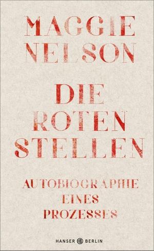 Maggie Nelson / Jan Wilm. Die roten Stellen - Autobiographie eines Prozesses. Hanser Berlin in Carl Hanser Verlag GmbH & Co. KG, 2020.