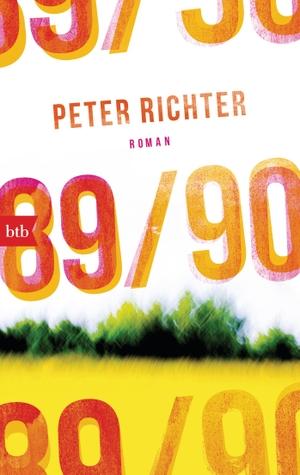 Peter Richter. 89/90 - Roman. btb, 2017.
