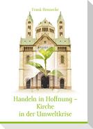 Handeln in Hoffnung - Kirche in der Umweltkrise